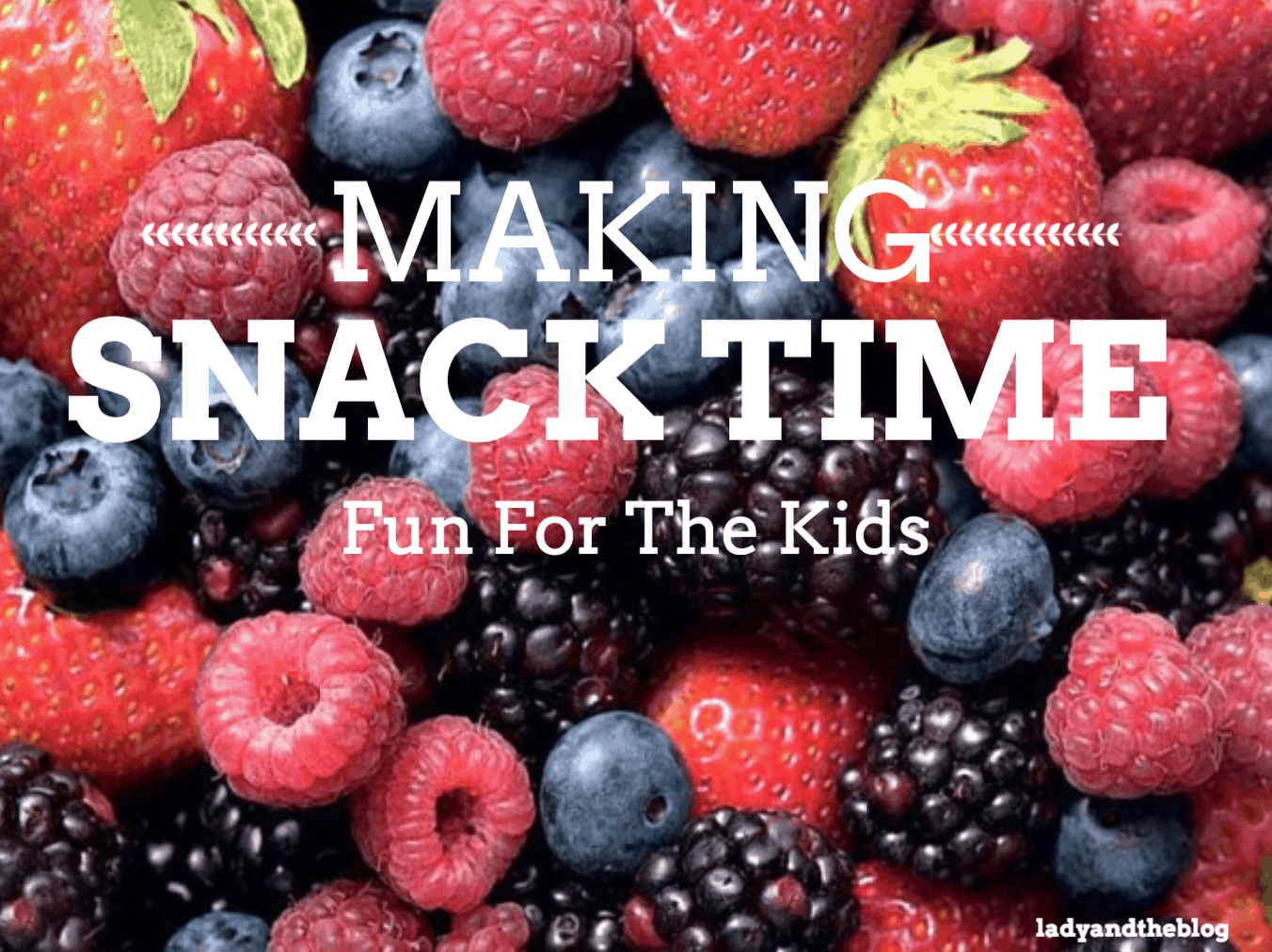 Making Snack Time Fun For The Kids