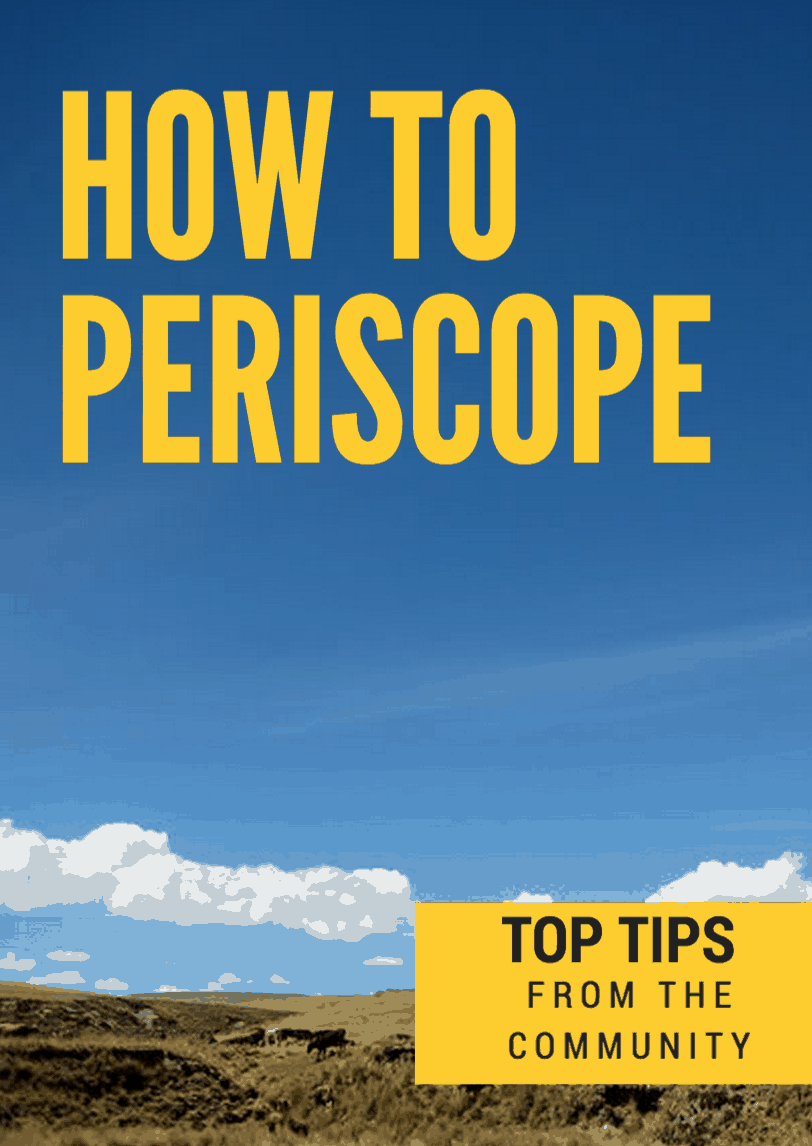 How To Periscope: Top Tips From The Community