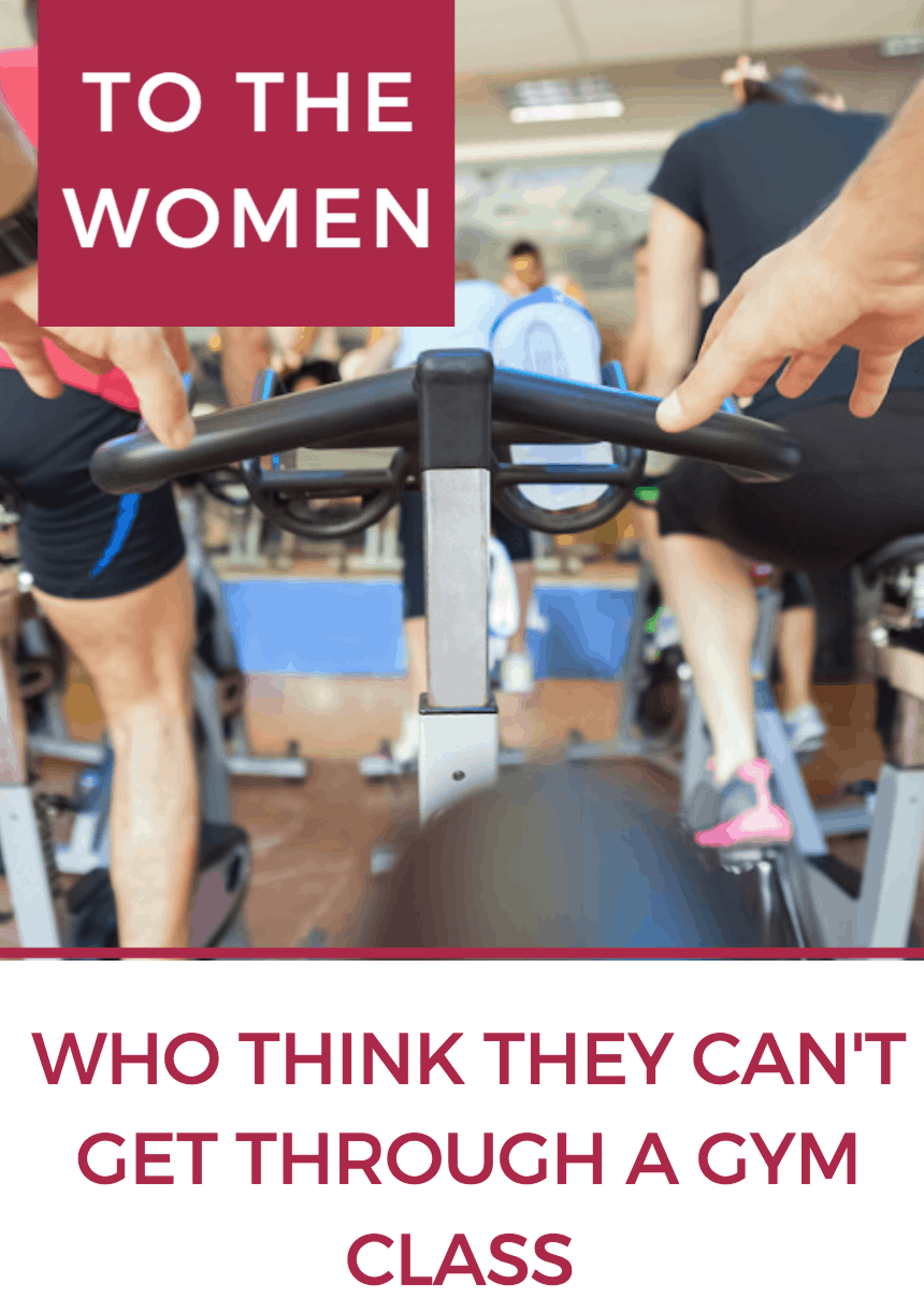 To The Women Who Think They Can't Get Through A Gym Class