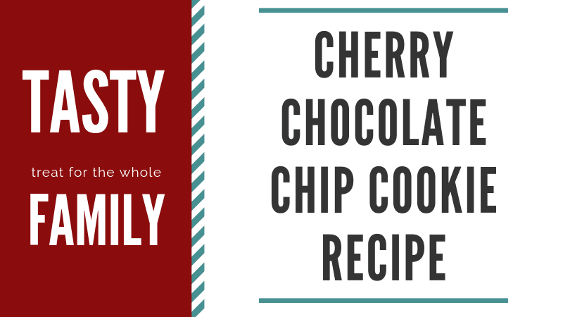 Cherry Chocolate Chip Cookie Recipe