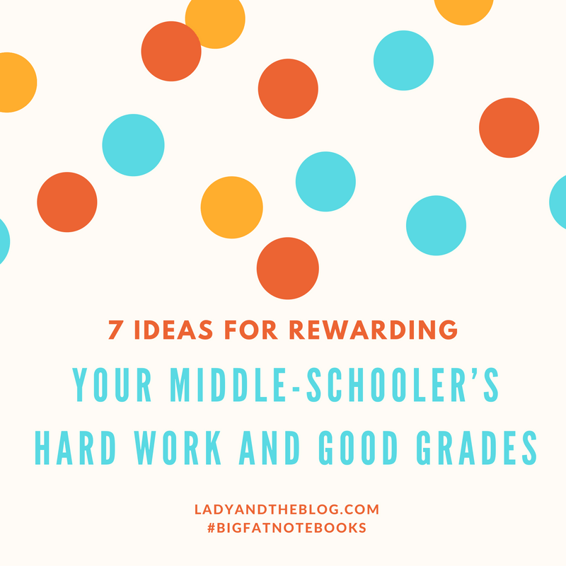 7-ideas-for-rewarding-your-middle-schoolers-hard-work-and-good-grades-graphic