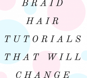 10 Messy Braid Hair Tutorials That Will Change Your Life
