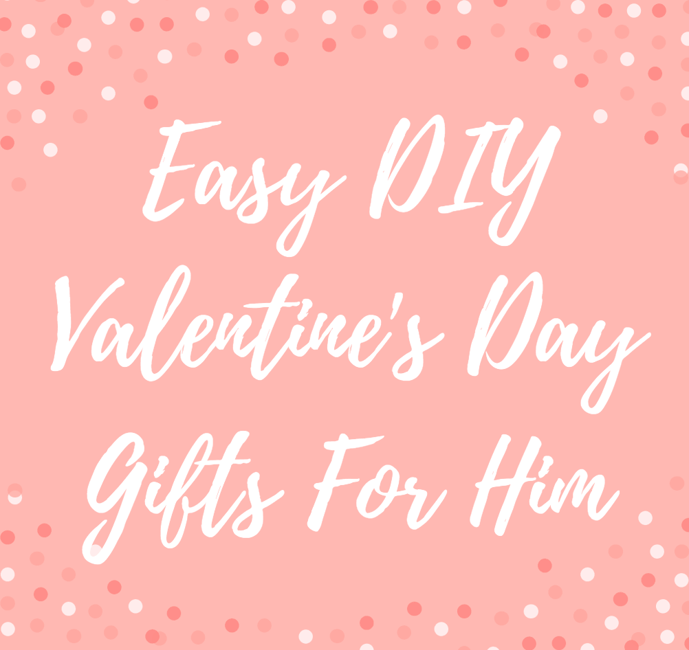 Easy DIY Valentine's Day Gifts For Him