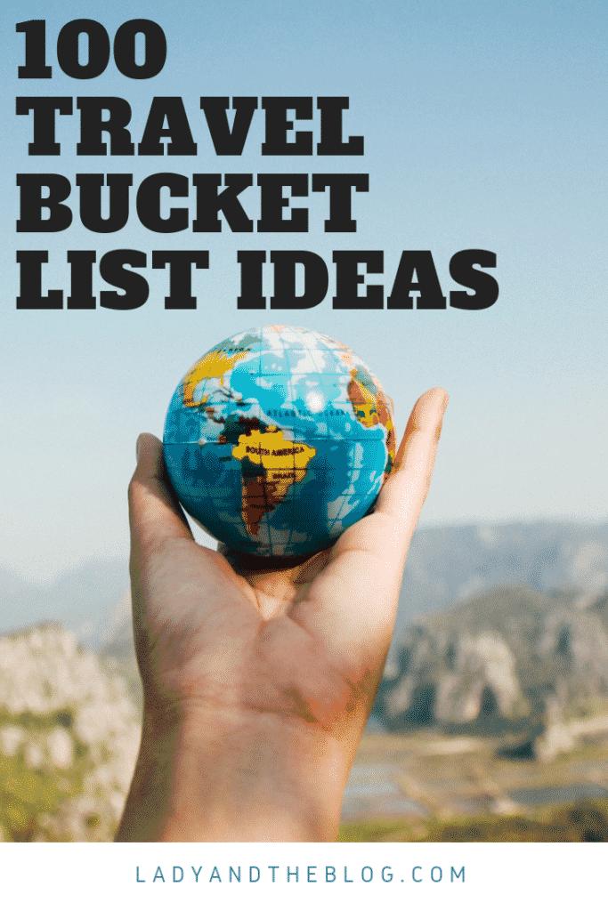 Bucket List: Top 100 Travel Ideas