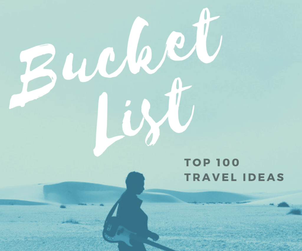 Bucket List - Top 100 Travel Ideas