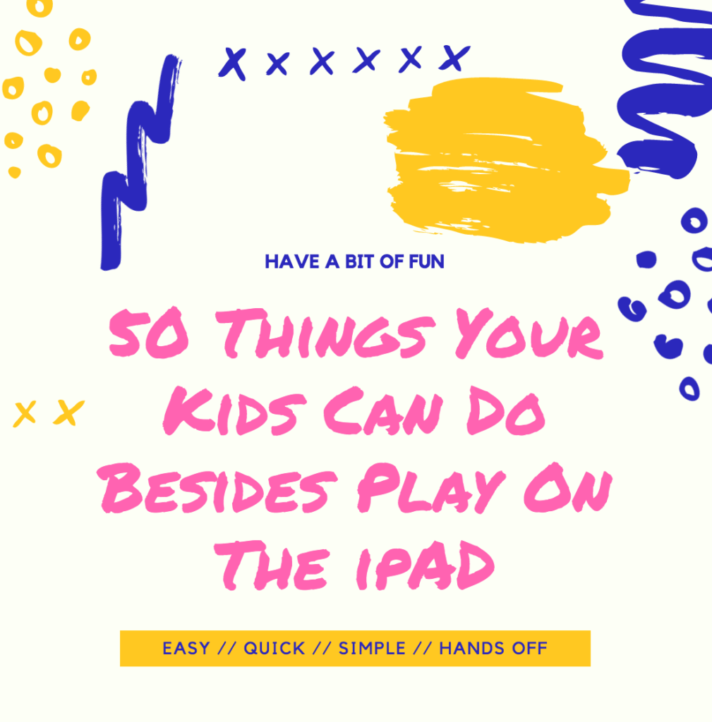 50 Things Your Kids Can Do Besides Play On The IPad