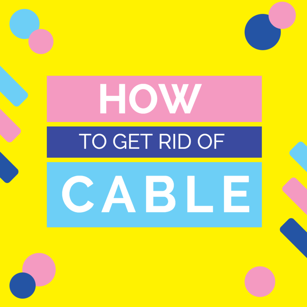 How To Get Rid Of Your Cable: In Math Formula Form