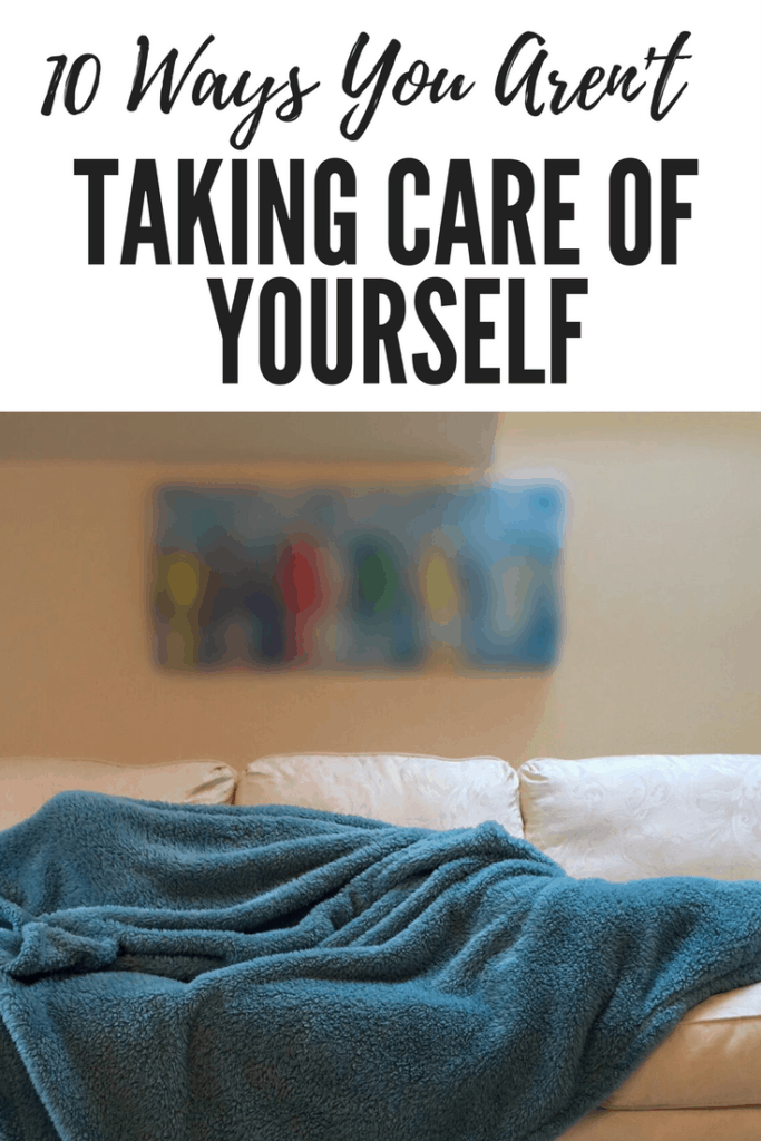 10 Ways You Aren't Taking Care Of Yourself