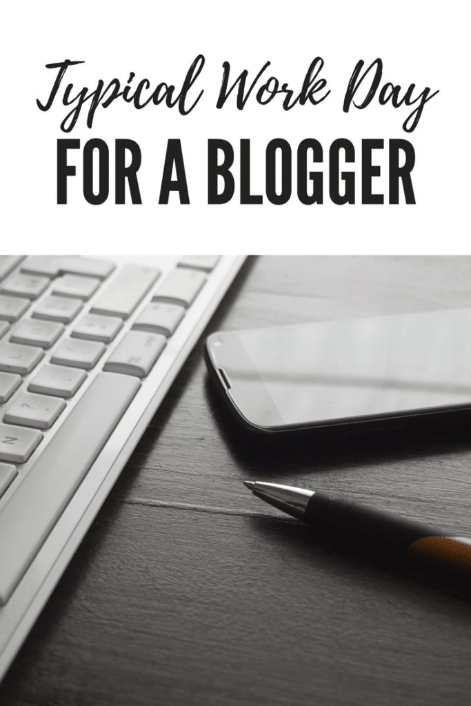 Blogging Tips: What A Typical Day Looks Like For A Blogger