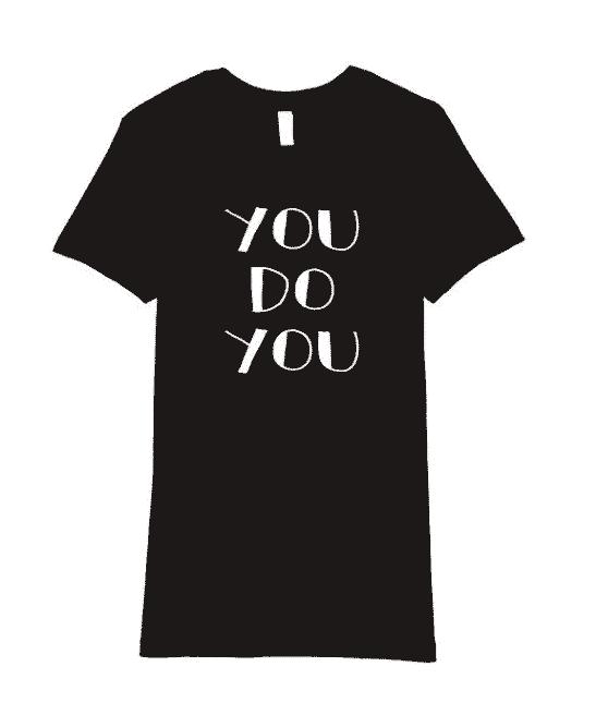 you do you inspirational t shirt