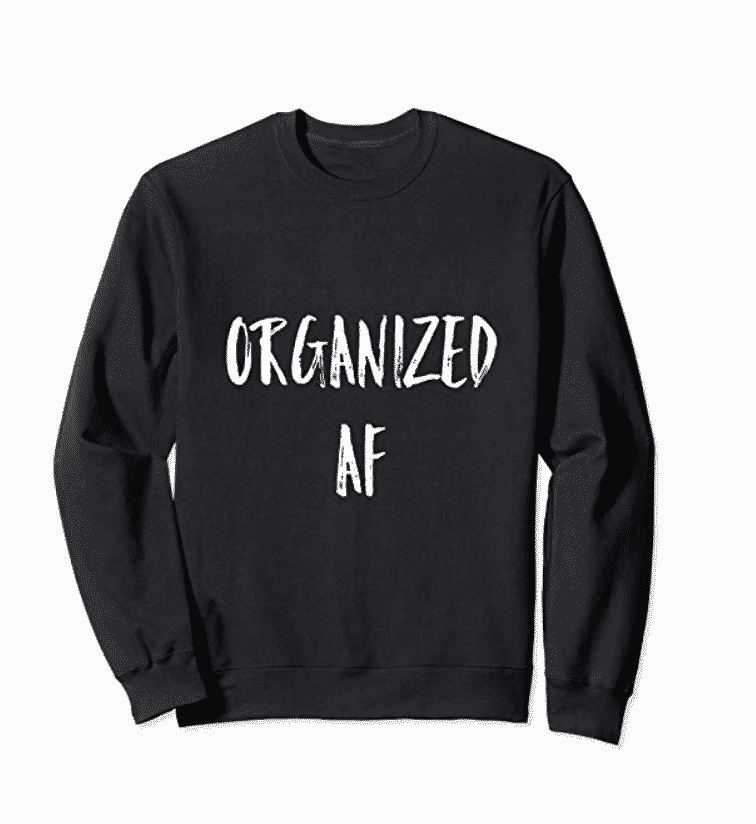 Organized AF Sweatshirt Women's Inspirational Funny Wear
