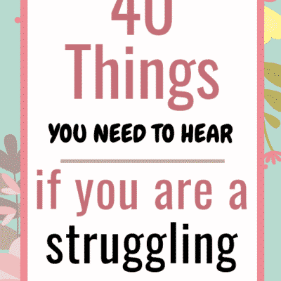 40 Things You Need To Hear If You Are A Struggling Mom