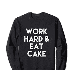 Work Hard And Eat Cake Sweatshirt Women's Inspirational Funny Wear