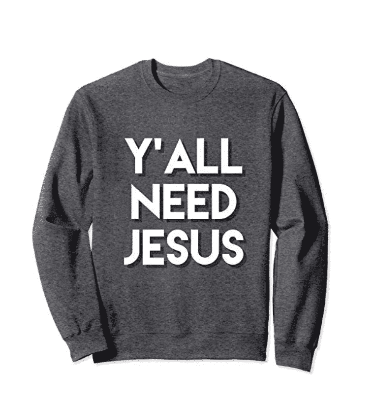 Y'All Need Jesus Sweatshirt Women's Inspirational Funny Wear