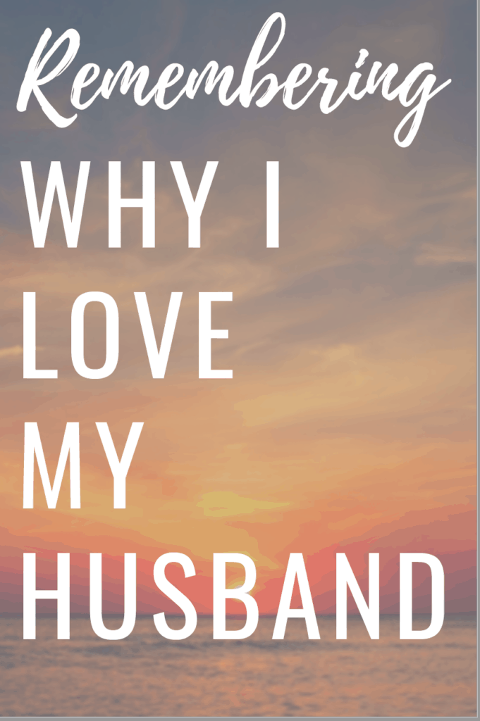 Remembering Why I Love My Husband