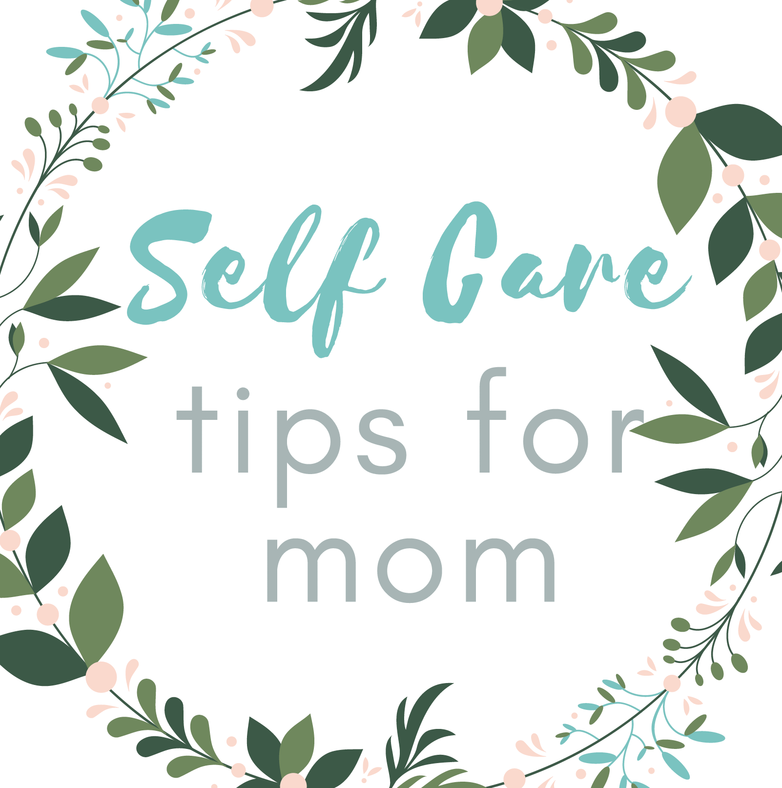 10 Self Care Tips For Mom
