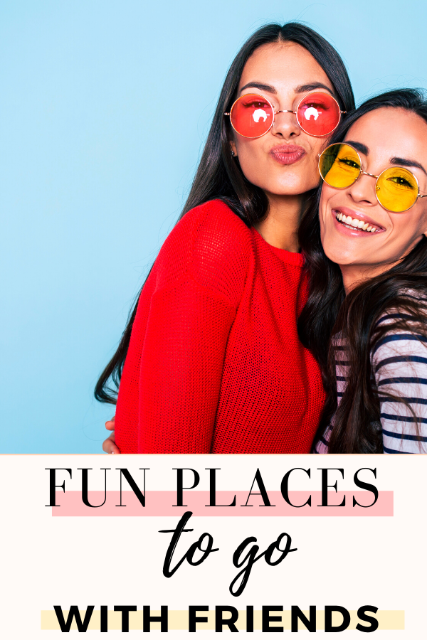 fun places for friends