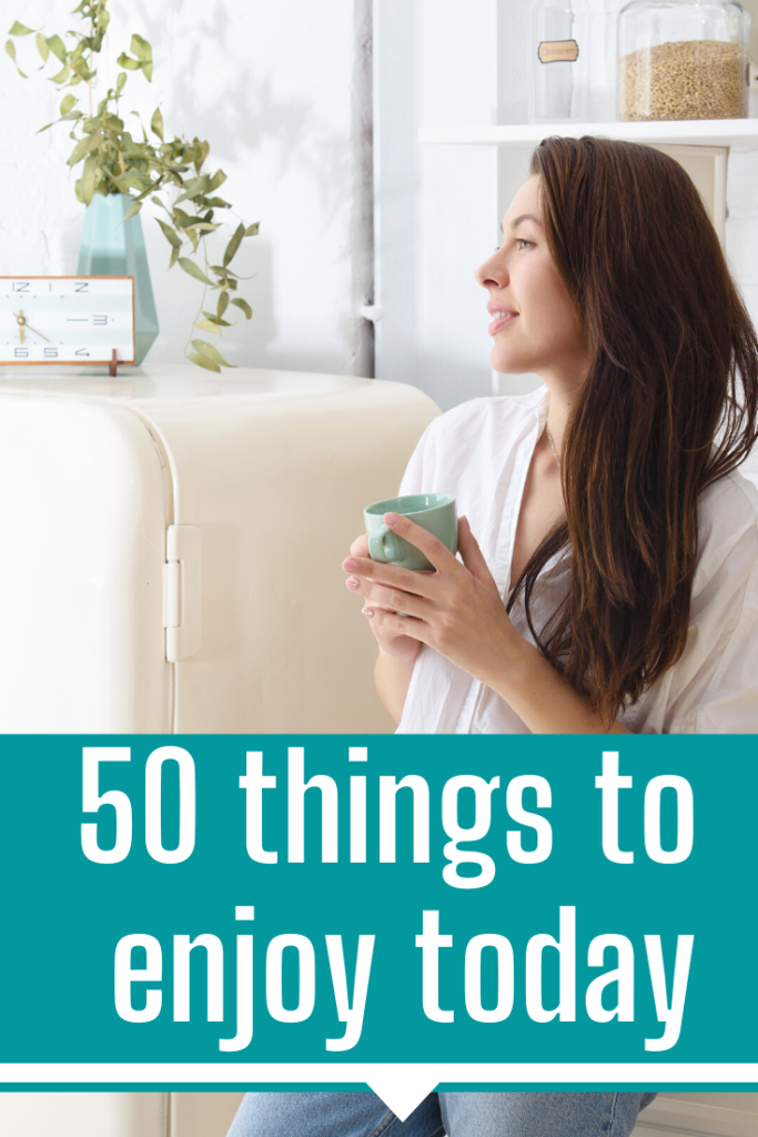 50 things to enjoy today