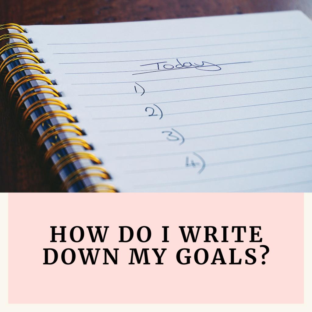 How do I write down my goals?