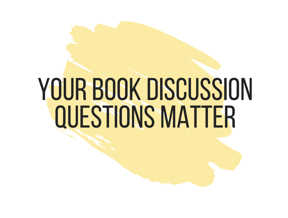 Your Book Discussion Questions Matter