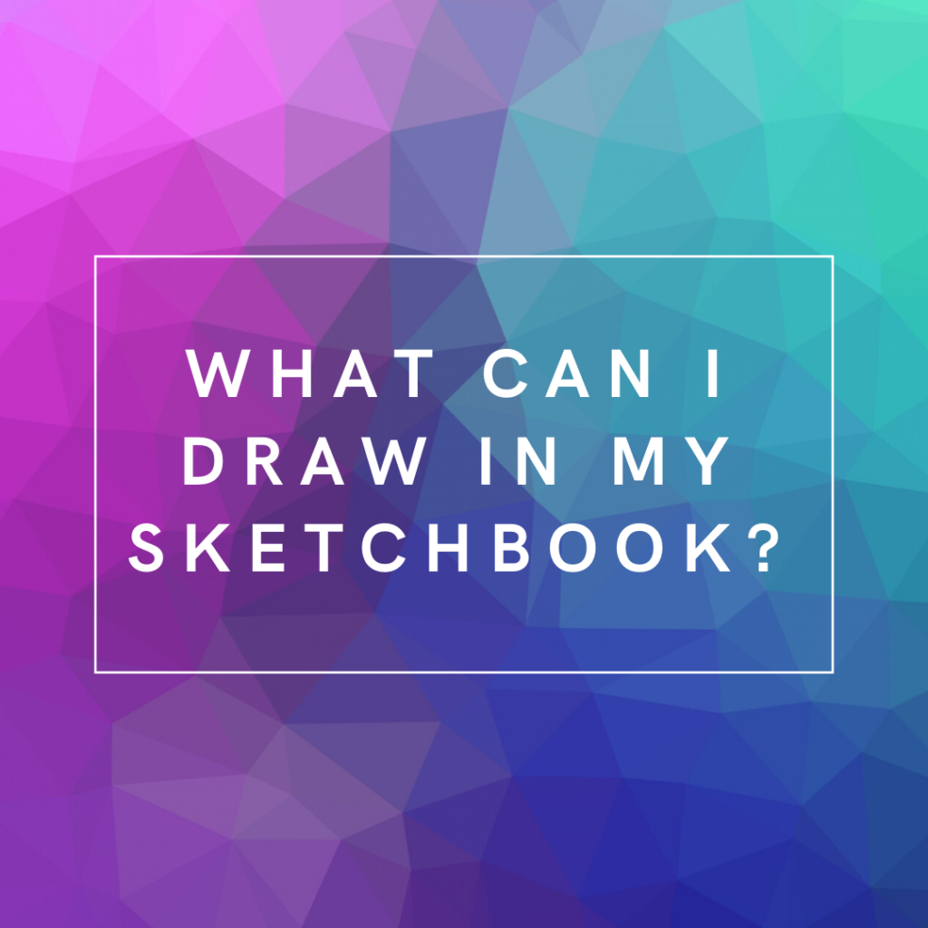 What can I draw in my sketchbook?