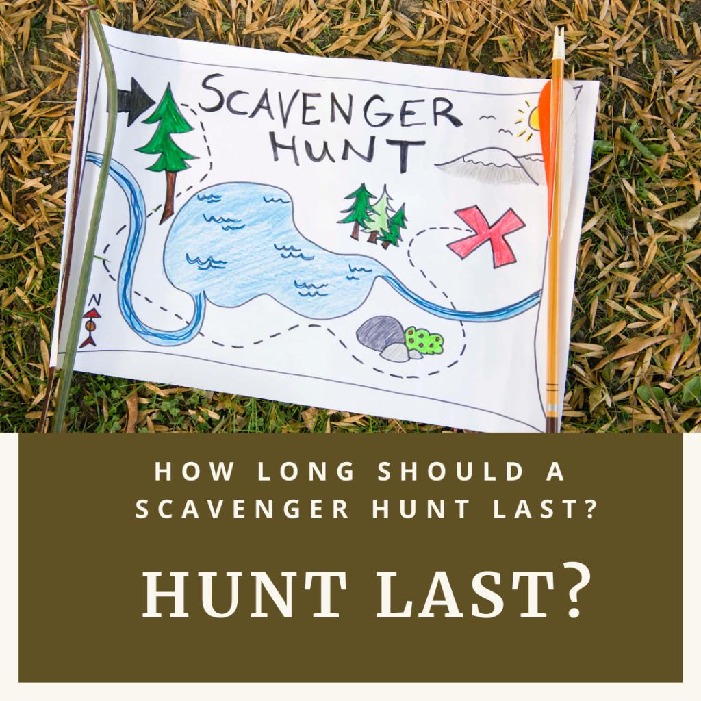 How long should a scavenger hunt last?
