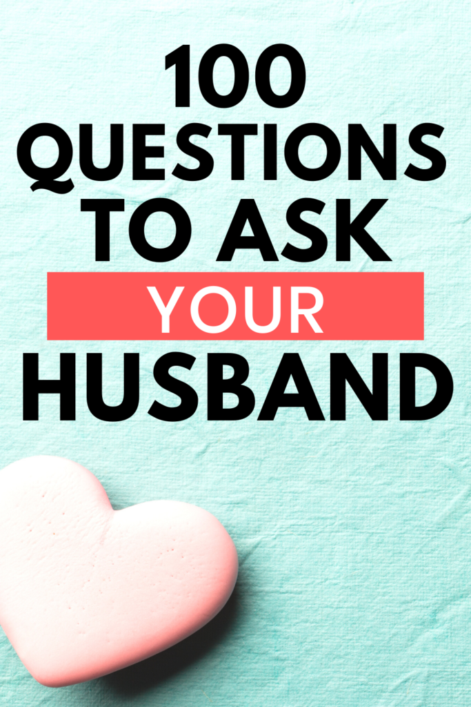 100 questions to ask your husband