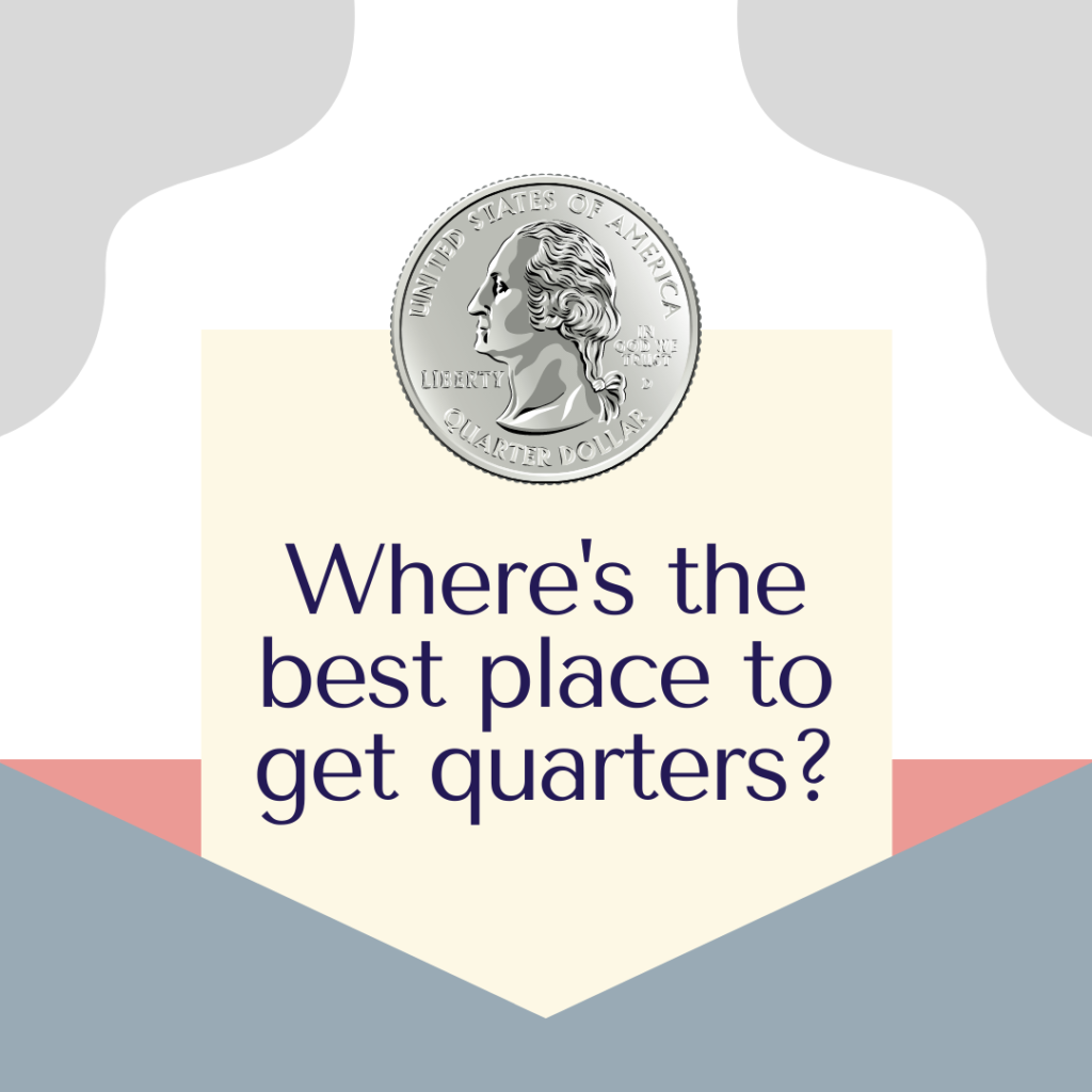Where's the best place to get quarters