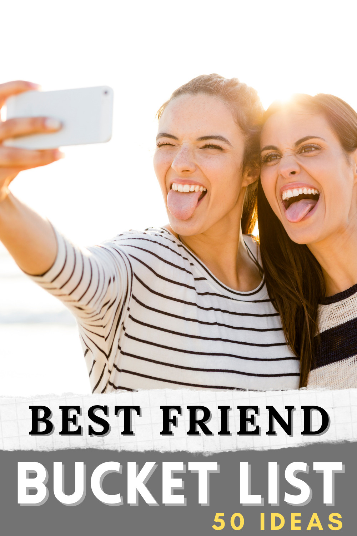 50 Best Friend Bucket List Ideas