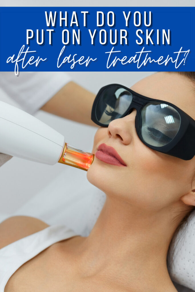 what do you put on your skin after laser treatment
