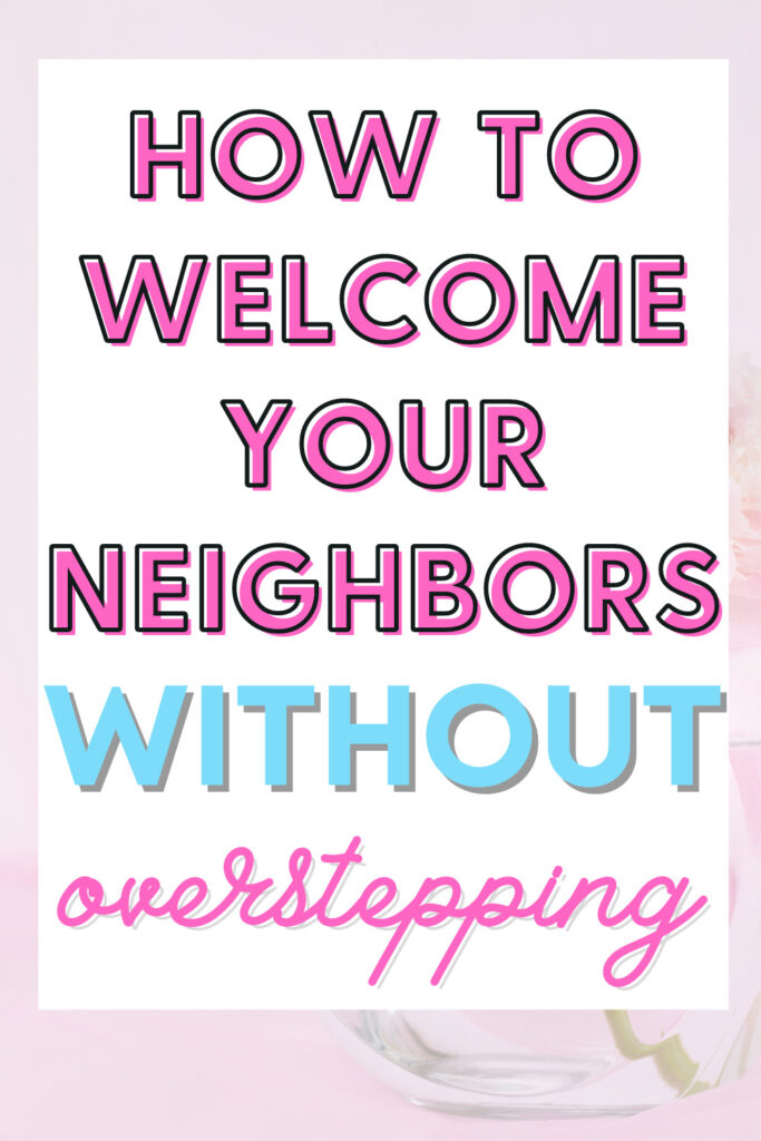 How to Welcome A New Neighbor