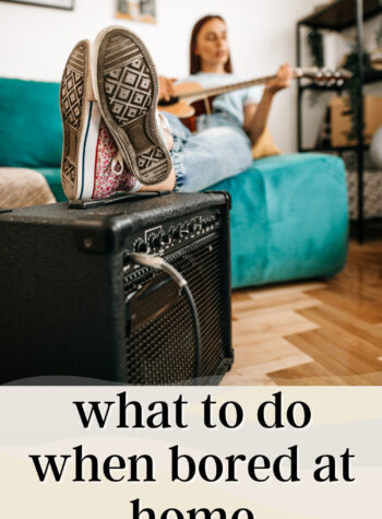 What To Do When You're Bored At Home